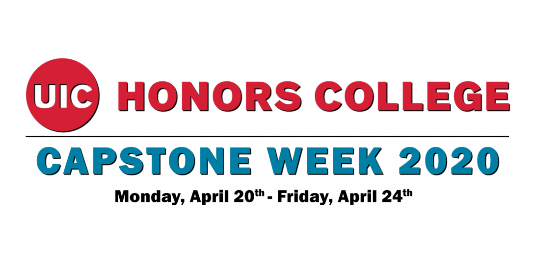 UIC Honors College Capstone Week 2020 | Monday, April 20th - Friday, April 24th